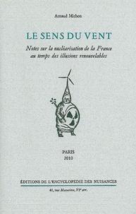 Arnaud Michon - Le sens du vent - Notes sur la nucléarisation de la France au temps des illusions renouvelables.