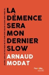 Arnaud Modat - La démence sera mon dernier slow.