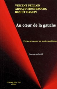 Arnaud Montebourg et Vincent Peillon - Au coeur de la gauche - Eléments pour un projet politique.