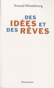 Arnaud Montebourg - Des idées et des rêves.