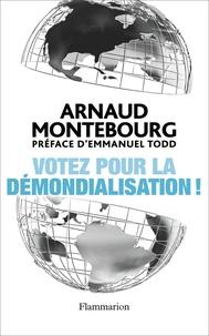 Arnaud Montebourg - Votez pour la démondialisation ! - La République plus forte que la mondialisation.