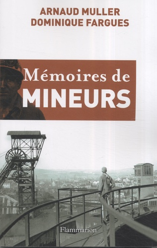 Arnaud Muller et Dominique Fargues - Mémoires de mineurs.