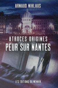 Arnaud Niklaus - Atroces origines : peur sur Nantes !.