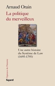 La politique du merveilleux - Une autre histoire du système de Law (1695-1795).pdf
