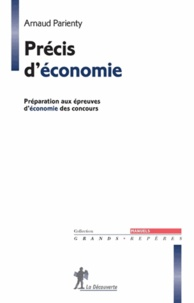 Arnaud Parienty - Précis d'économie - Prépration aux épreuves d'économie du concours.