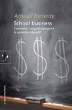 Arnaud Parienty - School business - Comment l'argent dynamite le système éducatif.