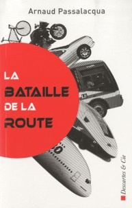 Arnaud Passalacqua - La bataille de la route.
