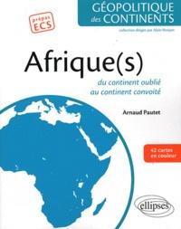 Arnaud Pautet - Afrique(s) - Du continent oublié au continent convoité.