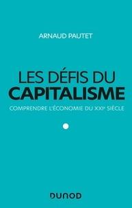 Arnaud Pautet - Les défis du capitalisme - Comprendre l'économie du XXIe siècle.