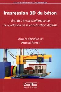 Arnaud Perrot - Impression 3D du béton - Etat de l'art et challenges de la révolution de la construction digitale.