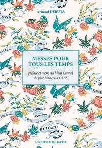 Arnaud Peruta - Messes pour tous les temps - Choeur, soliste, assemblée.