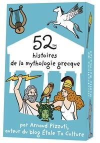 Arnaud Pizzuti et Gaëlle Berthelet - 52 histoires de la mythologie grecque.