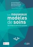 Arnaud Plagnol et Bernard Pachoud - Les nouveaux modèles de soins - Une clinique au service de la personne.