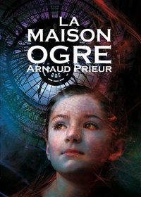 Arnaud Prieur - La Maison Ogre.