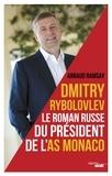 Arnaud Ramsay - Dmitry Rybolovev - Le roman russe du président de l'AS Monaco.