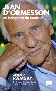 Arnaud Ramsay - Jean d'Ormesson ou l'élégance du bonheur.