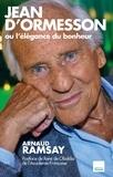 Arnaud Ramsay - Jean d'Ormesson - Ou l'élégance du bonheur.