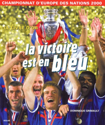 Arnaud Ramsay et Dominique Grimault - La victoire est en bleu - Championnat d'Europe des Nations 2000, le livre d'or.