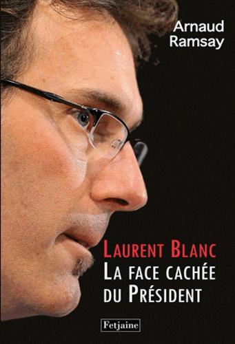 Laurent Blanc. La Face cachée du Président