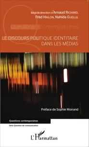 Arnaud Richard et Fred Hailon - Le discours politique identitaire dans les médias.