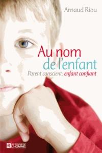 Arnaud Riou - Au nom de l'enfant - Parent conscient, enfant confiant.