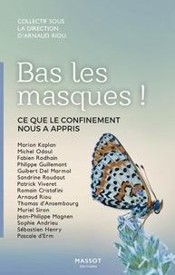 Arnaud Riou - Bas les masques ! - Ce que le confinement nous a appris.
