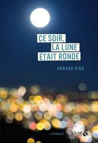 Arnaud Riou - Ce soir, la lune était ronde.