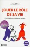 Arnaud Riou - Jouer le rôle de sa vie - S'ouvrir à la communication du coeur. 1 DVD