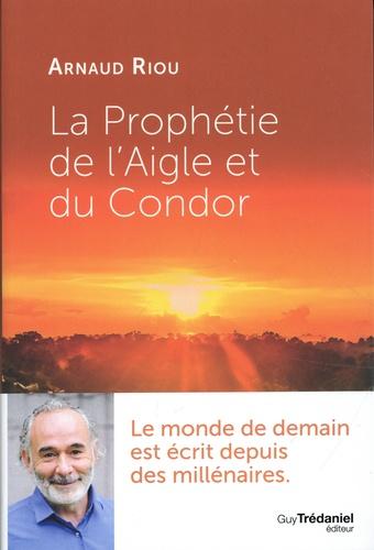 Arnaud Riou - La prophétie de l'Aigle et du Condor.