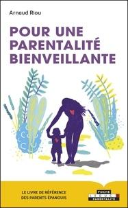Arnaud Riou - Pour une parentalité bienveillante - Le livre de référence des parents épanouis.