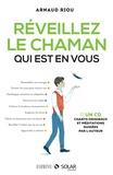 Arnaud Riou - Réveillez le chaman qui est en vous. 1 CD audio