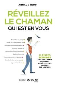 Arnaud Riou - Réveillez le chaman qui est en vous.