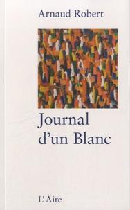 Arnaud Robert - Journal d'un Blanc.