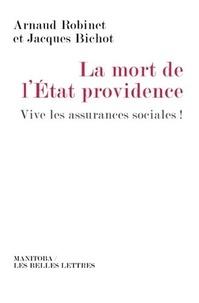 Arnaud Robinet et Jacques Bichot - La mort de l'Etat providence - Vive les assurances sociales !.