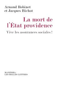 Arnaud Robinet et Jacques Bichot - Mort de l'Etat-providence - Vive les assurances sociales !.