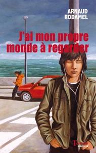 Arnaud Rodamel - J'ai mon propre monde à regarder.