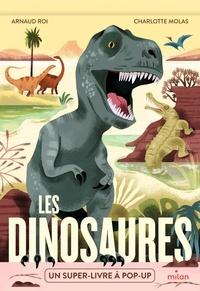 Arnaud Roi et Charlotte Molas - Les dinosaures - Un super-livre à pop-up.