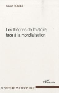 Arnaud Rosset - Les théories de l'histoire face à la mondialisation.