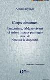 Arnaud Rykner - Corps obscènes - Pantomime, tableau vivant et autres images pas sages suivi de Note sur le dispositif.