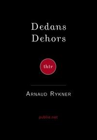 Arnaud Rykner - Dedans Dehors.