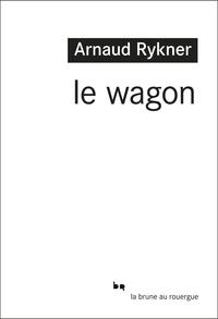 Arnaud Rykner - Le wagon.
