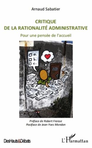 Arnaud Sabatier - Critique de la rationalité administrative - Pour une pensée de l'accueil.