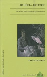 Arnaud Schmitt - Je réel / Je fictif - Au-delà d'une confusion postmoderne.