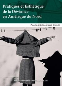 Arnaud Schmitt et Pascale Antolin - Pratiques et Esthétique de la Déviance en Amérique du Nord.