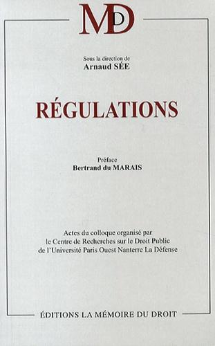 Arnaud Sée - Régulations - Actes du colloque organisé par le Centre de Recherches sur le Droit Public de l'Université Paris Ouest Nanterre La Défense, 17 octobre 2012.