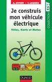 Arnaud Sivert et Thierry Lequeu - Je construis mon véhicule électrique - Vélos, karts et motos.