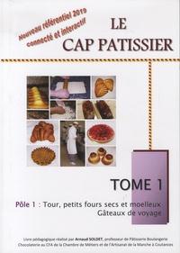 Arnaud Soldet - Le CAP pâtissier - Tome 1 : Tour, petits fours secs et moelleux - Gâteaux de voyage.