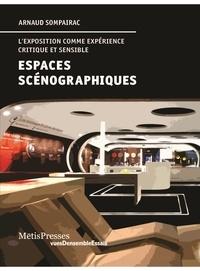 Arnaud Sompairac - Espaces scénographiques - L'exposition comme expérience critique et sensible.