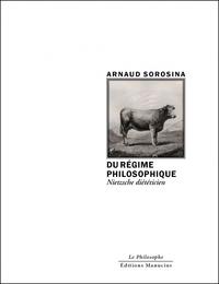 Arnaud Sorosina - Du régime philosophique - Nietzsche diététicien.