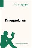 Arnaud Sorosina et  LePetitPhilosophe.fr - Notion philosophique  : L'interprétation (Fiche notion) - LePetitPhilosophe.fr - Comprendre la philosophie.